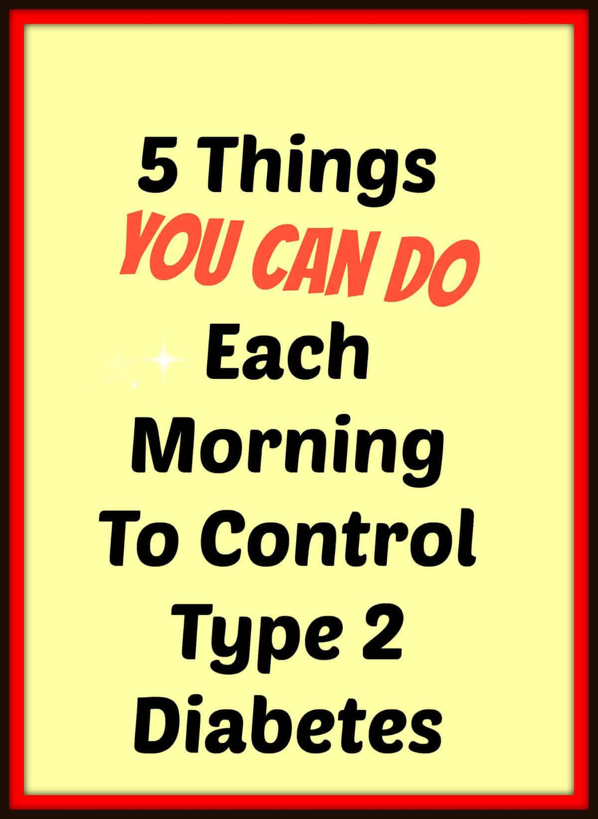 5 Things You Can Do Every Morning To Help Control Type 2