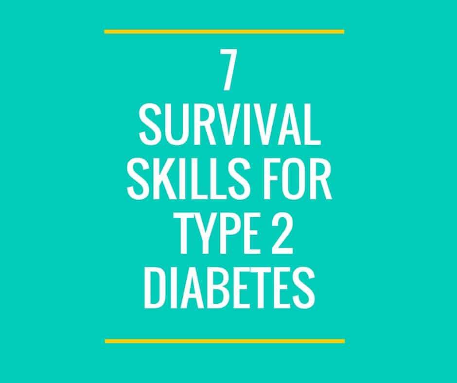 Survival Skills: 7 Survival Skills For Newly Diagnosed Type 2 Diabetes