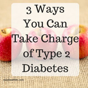 3 ways you can take charge type 2 diabetes