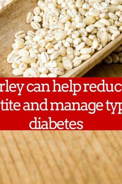 Barley can help reduce appetite and manage type 2 diabetes