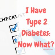 I Have Type 2 Diabetes- Now What?