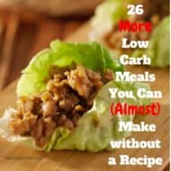 26 More Diabetes Low Carb Meals You Can (Almost) Make Without A Recipe