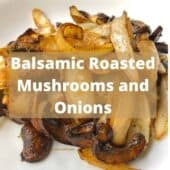 balsamic roasted mushrooms and onions